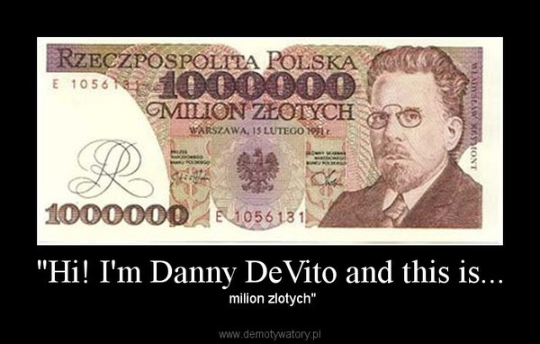 """Hi! I'm Danny DeVito and this is... –  milion zlotych"""