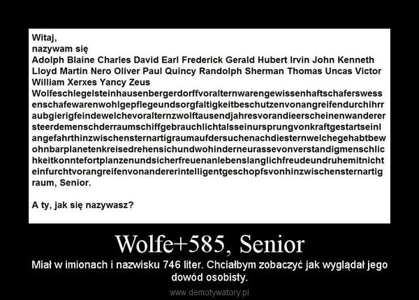 Wolfe+585, Senior – Miał w imionach i nazwisku 746 liter. Chciałbym zobaczyć jak wyglądał jegodowód osobisty.