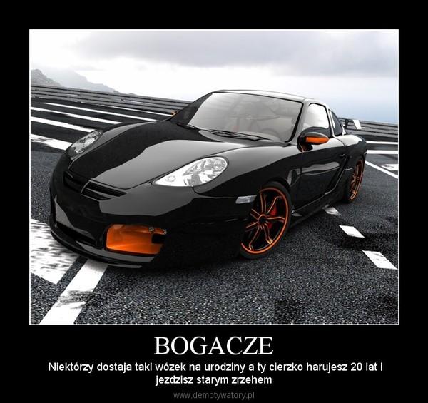 BOGACZE –  Niektórzy dostaja taki wózek na urodziny a ty cierzko harujesz 20 lat ijezdzisz starym zrzehem