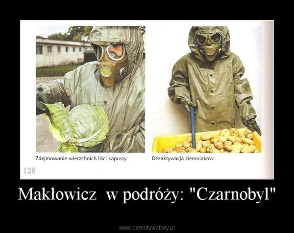 """Makłowicz  w podróży: """"Czarnobyl"""" –"""
