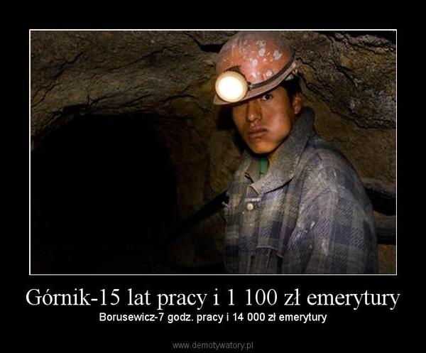 Górnik-15 lat pracy i 1 100 zł emerytury –  Borusewicz-7 godz. pracy i 14 000 zł emerytury
