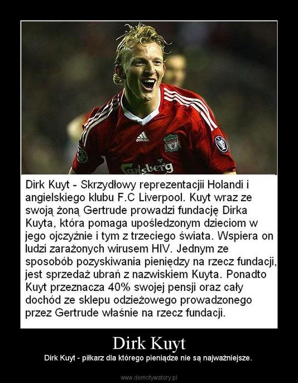 Dirk Kuyt – Dirk Kuyt - piłkarz dla którego pieniądze nie są najważniejsze.