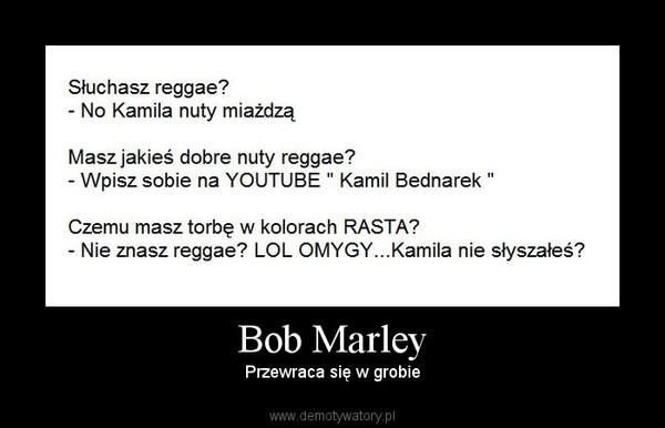 Bob Marley – Przewraca się w grobie