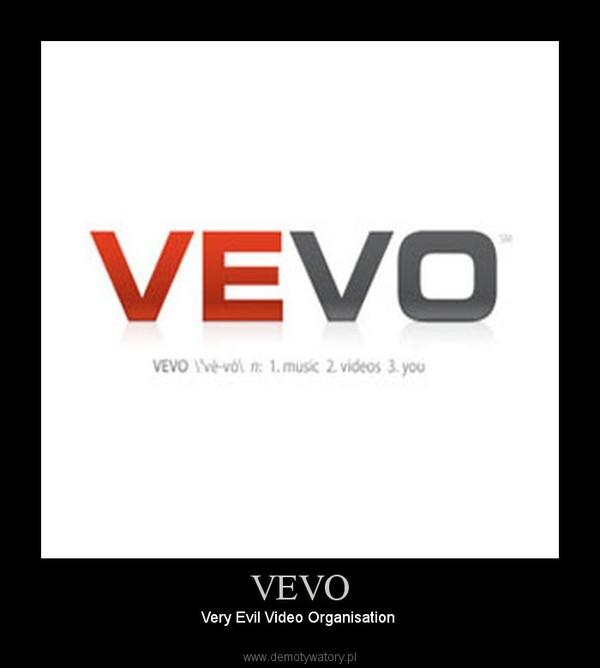 VEVO – Very Evil Video Organisation