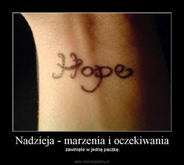 Nadzieja - marzenia i oczekiwania – zawinięte w jedną paczkę.