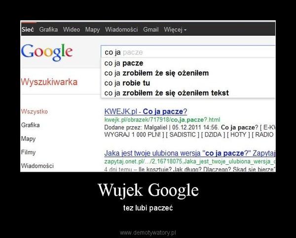 Wujek Google – tez lubi paczeć