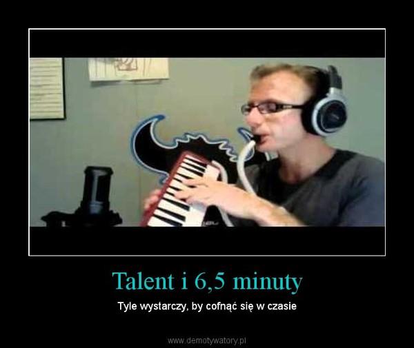 Talent i 6,5 minuty – Tyle wystarczy, by cofnąć się w czasie