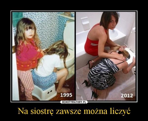 Na siostrę zawsze można liczyć –