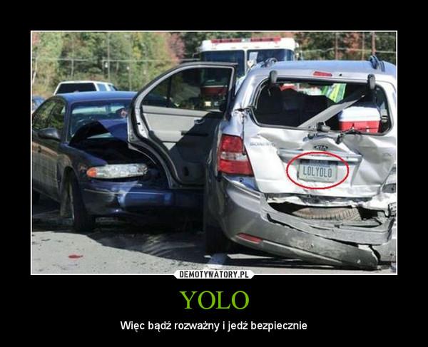YOLO – Więc bądź rozważny i jedź bezpiecznie