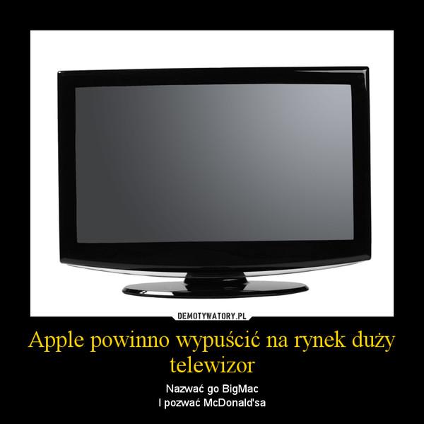 Apple powinno wypuścić na rynek duży telewizor – Nazwać go BigMacI pozwać McDonald'sa
