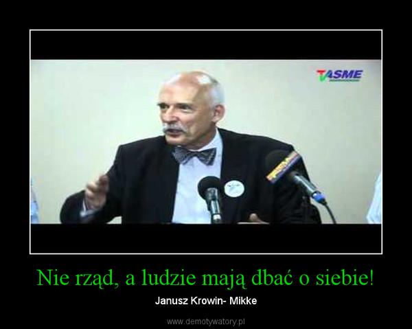 Nie rząd, a ludzie mają dbać o siebie! – Janusz Krowin- Mikke
