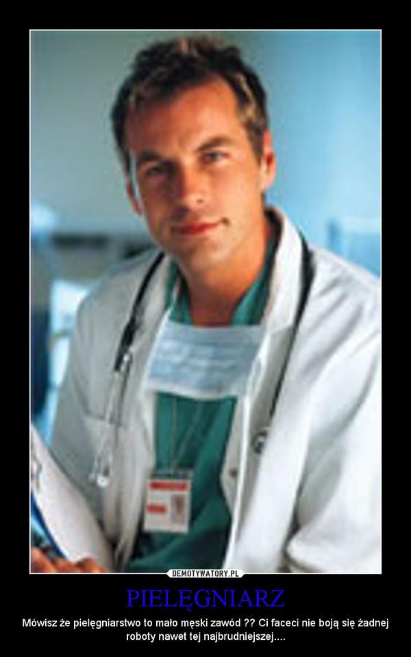 PIELĘGNIARZ – Mówisz że pielęgniarstwo to mało męski zawód ?? Ci faceci nie boją się żadnej roboty nawet tej najbrudniejszej....