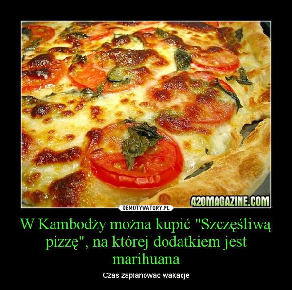 """W Kambodży można kupić """"Szczęśliwą pizzę"""", na której dodatkiem jest marihuana – Czas zaplanować wakacje"""