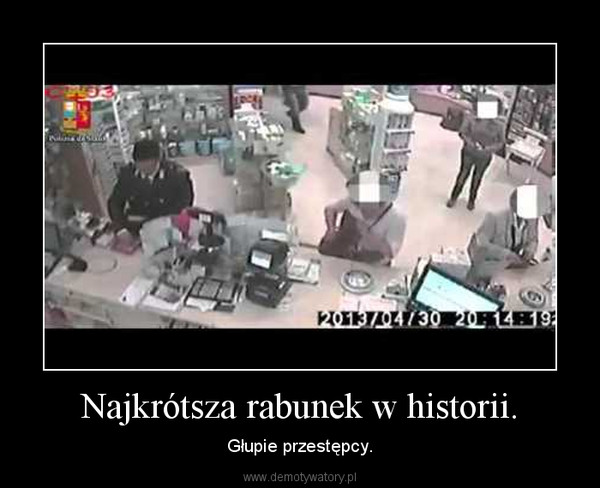 Najkrótsza rabunek w historii. – Głupie przestępcy.