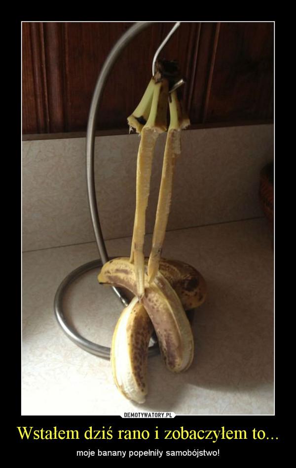 Wstałem dziś rano i zobaczyłem to... – moje banany popełniły samobójstwo!