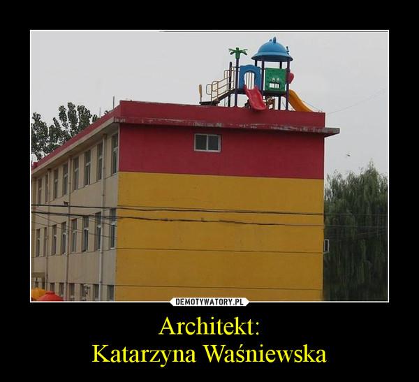 Architekt:Katarzyna Waśniewska –
