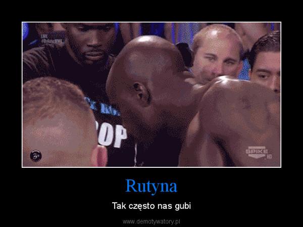 Rutyna – Tak często nas gubi