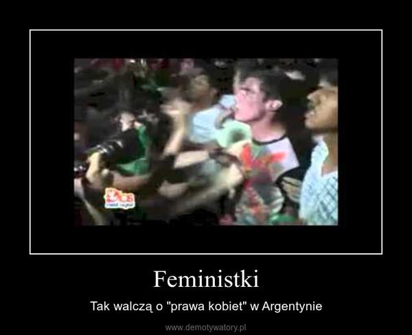 """Feministki – Tak walczą o """"prawa kobiet"""" w Argentynie"""