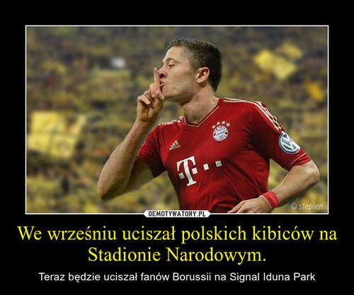 We wrześniu uciszał polskich kibiców na Stadionie Narodowym.