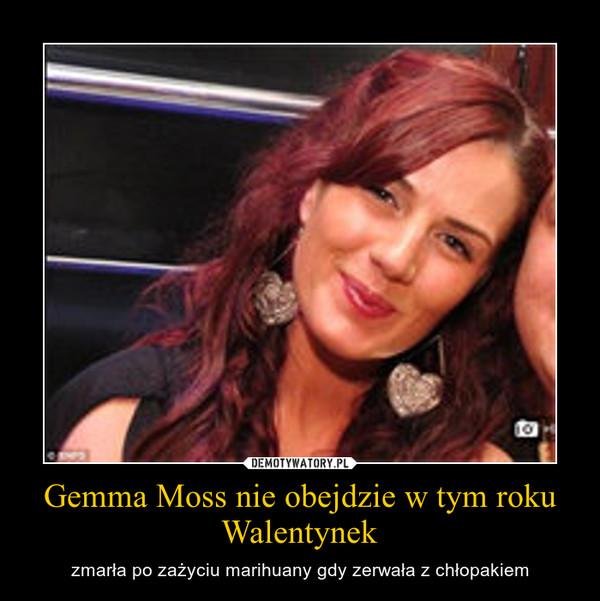 Gemma Moss nie obejdzie w tym roku Walentynek – zmarła po zażyciu marihuany gdy zerwała z chłopakiem
