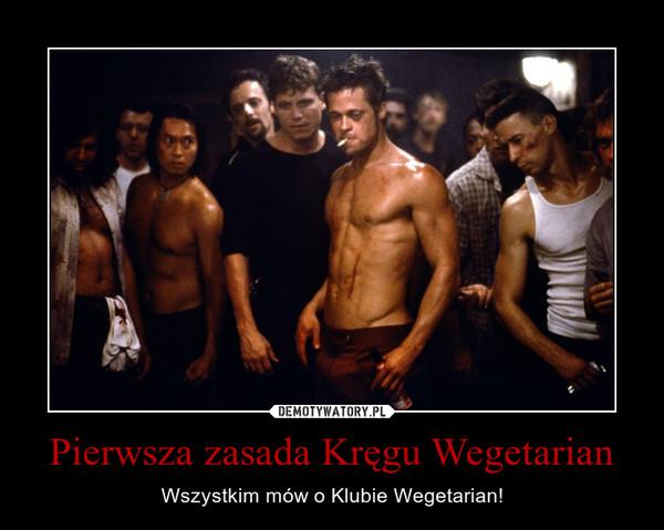 Pierwsza zasada Kręgu Wegetarian – Wszystkim mów o Klubie Wegetarian!