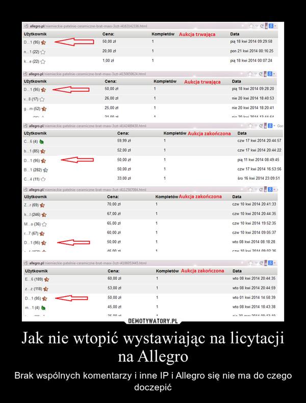 Jak nie wtopić wystawiając na licytacji na Allegro – Brak wspólnych komentarzy i inne IP i Allegro się nie ma do czego doczepić