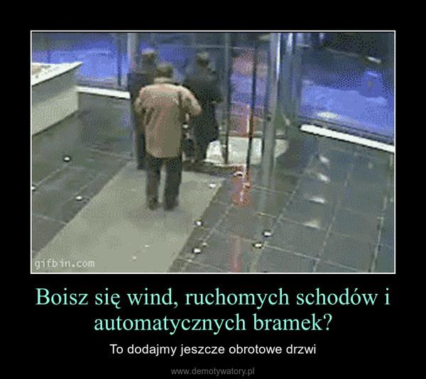 Boisz się wind, ruchomych schodów i automatycznych bramek? – To dodajmy jeszcze obrotowe drzwi