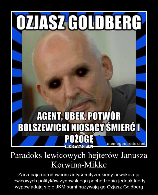 Paradoks lewicowych hejterów Janusza Korwina-Mikke – Zarzucają narodowcom antysemityzm kiedy ci wskazują lewicowych polityków żydowskiego pochodzenia jednak kiedy wypowiadają się o JKM sami nazywają go Ozjasz Goldberg