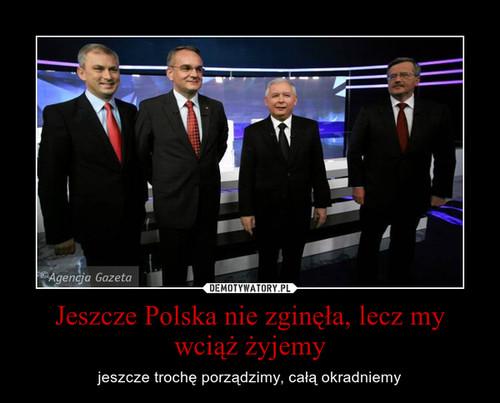 Jeszcze Polska nie zginęła, lecz my wciąż żyjemy