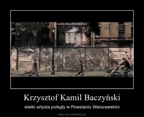 Krzysztof Kamil Baczyński – wielki artysta poległy w Powstaniu Warszawskim