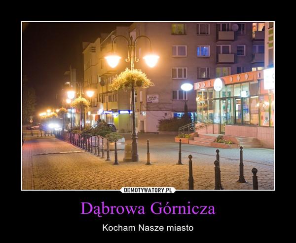 Dąbrowa Górnicza – Kocham Nasze miasto