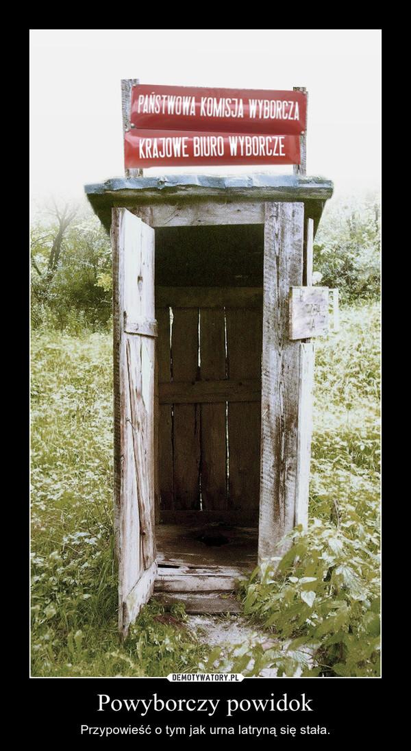 Powyborczy powidok – Przypowieść o tym jak urna latryną się stała.