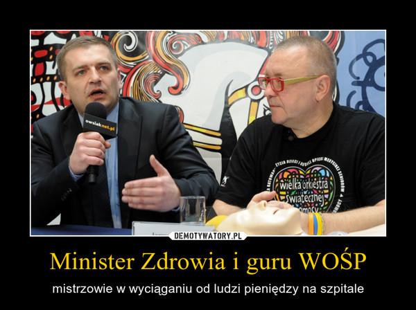 Minister Zdrowia i guru WOŚP – mistrzowie w wyciąganiu od ludzi pieniędzy na szpitale