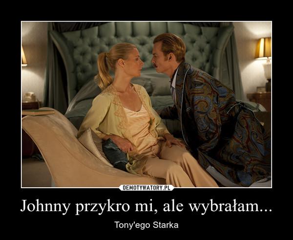 Johnny przykro mi, ale wybrałam... – Tony'ego Starka