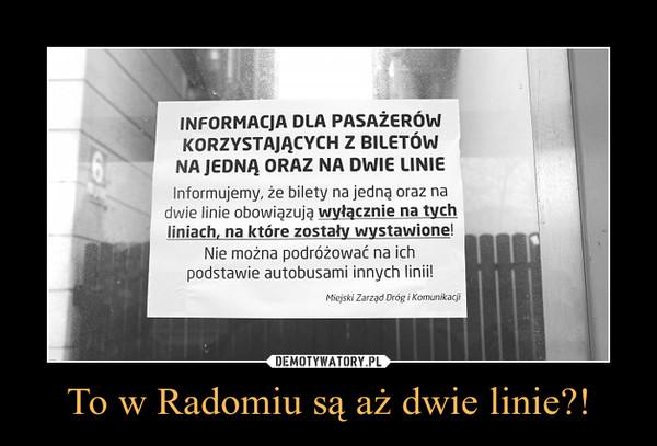 To w Radomiu są aż dwie linie?! –
