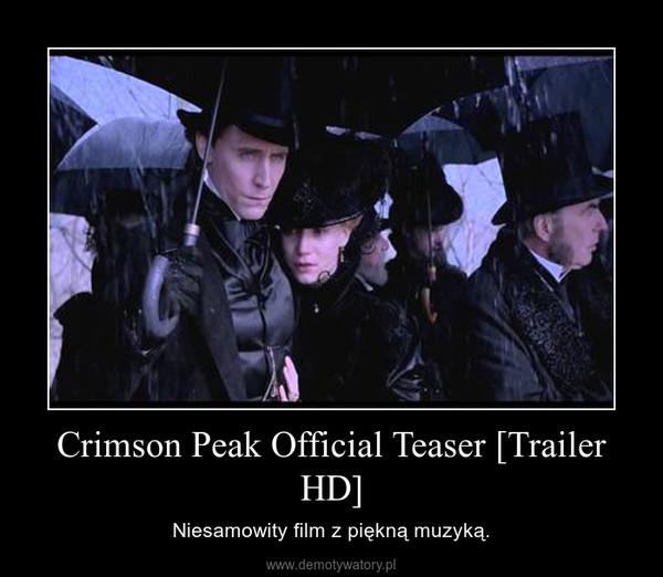 Crimson Peak Official Teaser [Trailer HD] – Niesamowity film z piękną muzyką.