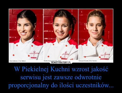 W Piekielnej Kuchni wzrost jakość serwisu jest zawsze odwrotnie proporcjonalny do ilości uczestników...