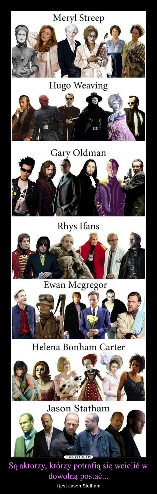 Są aktorzy, którzy potrafią się wcielić w dowolną postać... – i jest Jason Statham