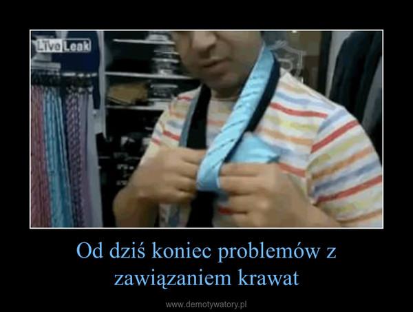 Od dziś koniec problemów z zawiązaniem krawat –