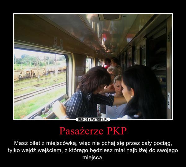 Pasażerze PKP – Masz bilet z miejscówką, więc nie pchaj się przez cały pociąg, tylko wejdź wejściem, z którego będziesz miał najbliżej do swojego miejsca.
