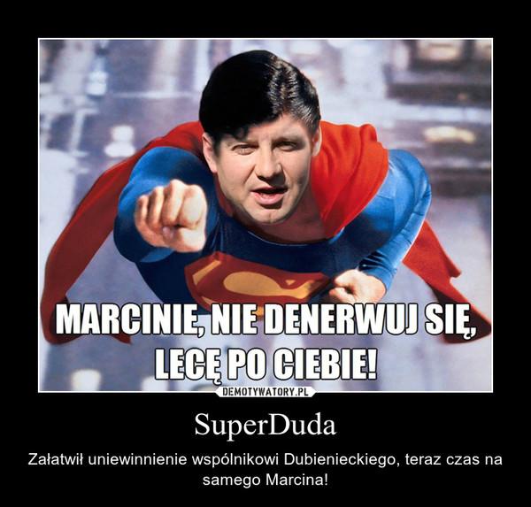 SuperDuda – Załatwił uniewinnienie wspólnikowi Dubienieckiego, teraz czas na samego Marcina!