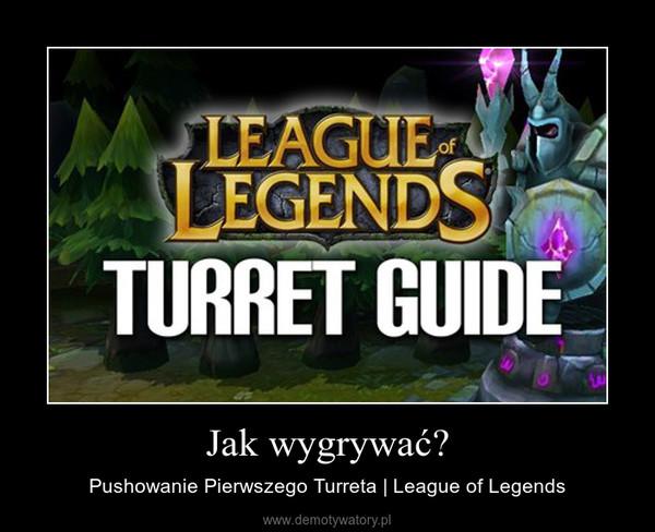 Jak wygrywać? – Pushowanie Pierwszego Turreta | League of Legends
