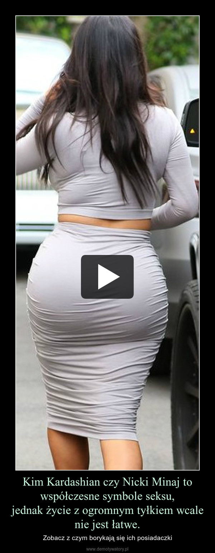 Kim Kardashian czy Nicki Minaj to współczesne symbole seksu,jednak życie z ogromnym tyłkiem wcale nie jest łatwe. – Zobacz z czym borykają się ich posiadaczki
