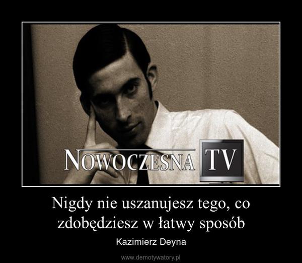 Nigdy nie uszanujesz tego, co zdobędziesz w łatwy sposób – Kazimierz Deyna