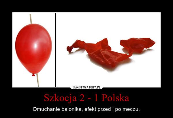 Szkocja 2 - 1 Polska – Dmuchanie balonika, efekt przed i po meczu.