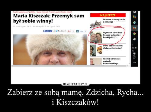 Zabierz ze sobą mamę, Zdzicha, Rycha... i Kiszczaków!