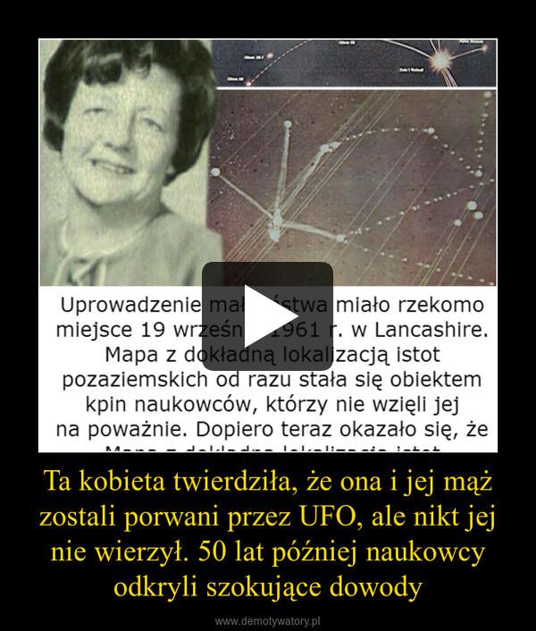 Ta kobieta twierdziła, że ona i jej mąż zostali porwani przez UFO, ale nikt jej nie wierzył. 50 lat później naukowcy odkryli szokujące dowody –