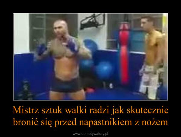 Mistrz sztuk walki radzi jak skutecznie bronić się przed napastnikiem z nożem –
