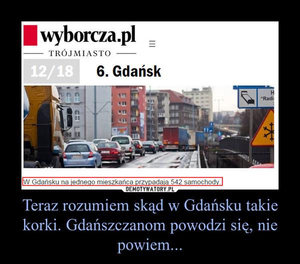 Teraz rozumiem skąd w Gdańsku takie korki. Gdańszczanom powodzi się, nie powiem... –