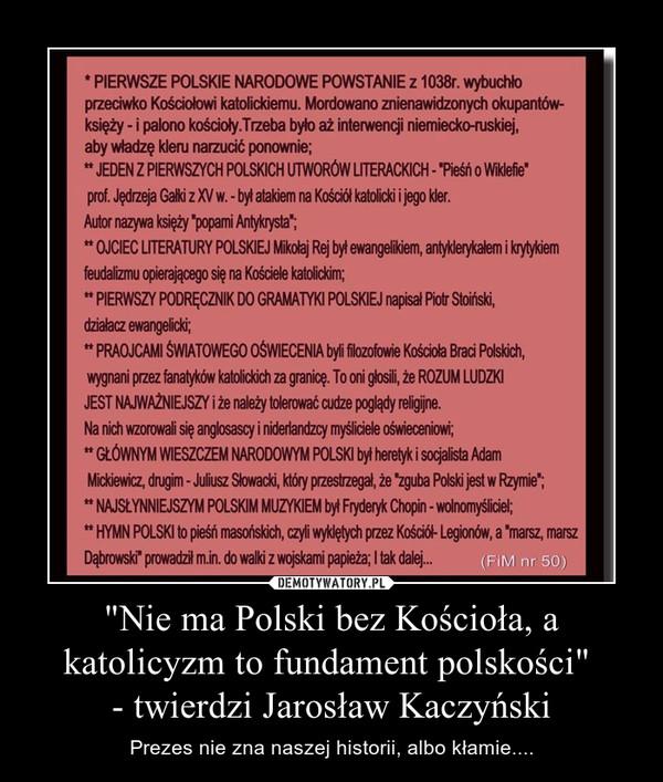 """""""Nie ma Polski bez Kościoła, a katolicyzm to fundament polskości"""" - twierdzi Jarosław Kaczyński – Prezes nie zna naszej historii, albo kłamie...."""